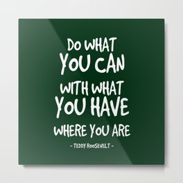 Do What You Can Quote - Teddy Roosevelt Metal Print