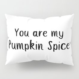 You Are My Pumpkin Spice Pillow Sham