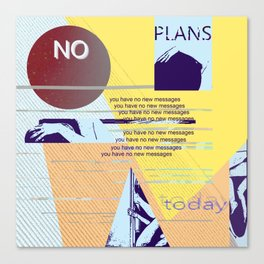 no plans today Canvas Print