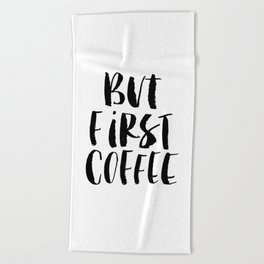 But First Coffee watercolor modern black and white minimalist typography home room wall decor Beach Towel