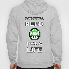 Don't be a nerd, get a life Hoody
