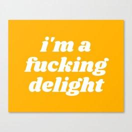 I'm A Fucking Delight Funny Quote Canvas Print