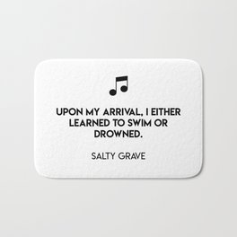 Upon my arrival, I either learned to swim or drowned.  Salty Grave Bath Mat