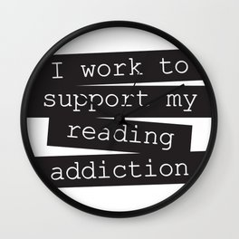 Work for reading addiction Wall Clock