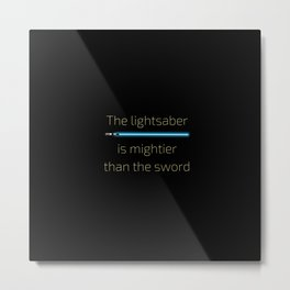 The Lightsaber is Mightier Metal Print