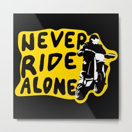 Never Ride Alone I Metal Print