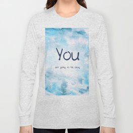"""You are going to be okay;"" semicolon Long Sleeve T-shirt"