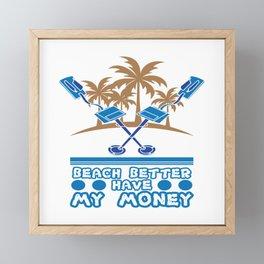 "Summer Tee For Travelers ""Beach Better Have My Money"" T-shirt Design Palm Trees Vacation Summer Framed Mini Art Print"