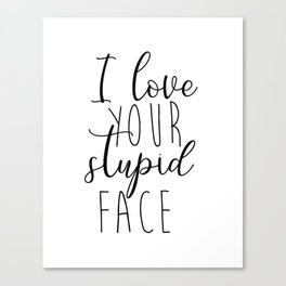 PRINTABLE Art,I Love Your Stupid Face,LOVE SIGN,Love Gift For Him,Gift For Her,I Love You Sign,Love Canvas Print