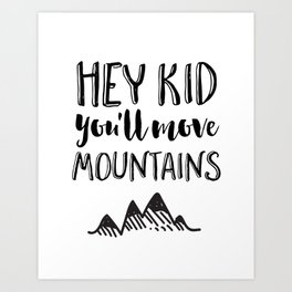 Hey Kid you'll move mountains Art Print