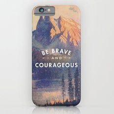 Be Brave and Courageous Slim Case iPhone 6