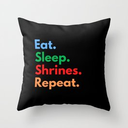 Eat. Sleep. Shrines. Repeat. Throw Pillow