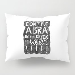 Don't Put a BRA in the Dryer Pillow Sham