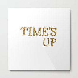TIME'S UP Metal Print