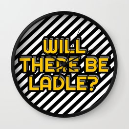 Will there be ladle? Wall Clock