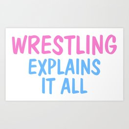 Wrestling Explains It All Art Print