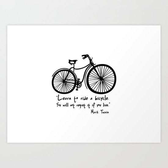Learn to ride a bicycle. You will not regret it if you live. Art Print