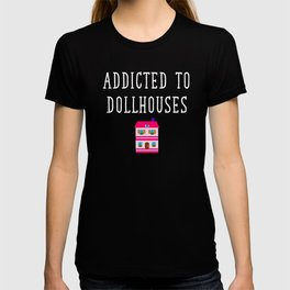 Addicted to Dollhouses Toys Dolls Fantasy T-shirt