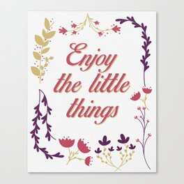 Enjoy the Little things   Canvas Print