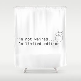 I am limited edition Shower Curtain
