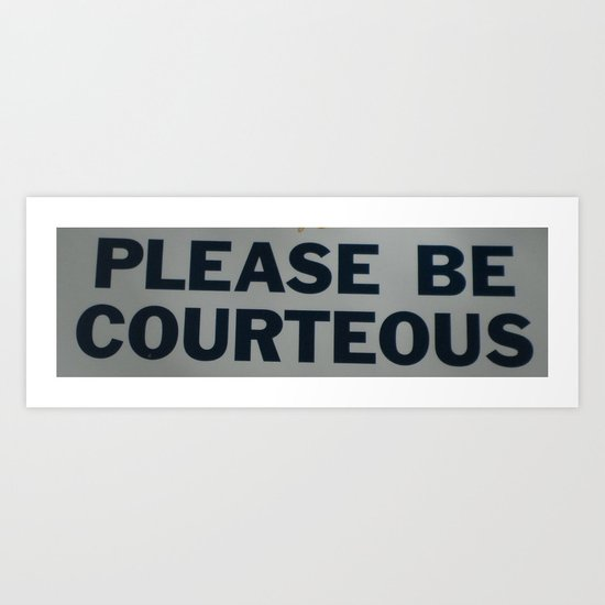 PLEASE BE COURTEOUS Art Print
