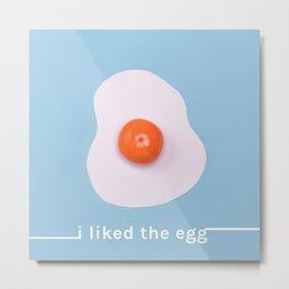 I liked the egg. Metal Print