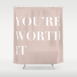 You're Worth It Shower Curtain