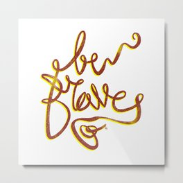 BE BRAVE - RED/YELLOW Metal Print