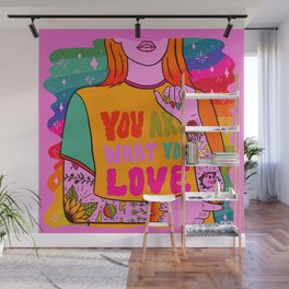 You Are What You Love Wall Mural