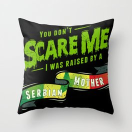 You Don't Scare Me I Was Raised By A Senegalese Mother Throw Pillow