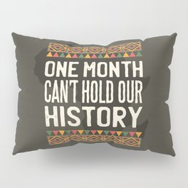Black History Month One Month Can't Hold Our History Pillow Sham
