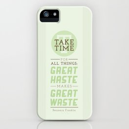 Take Time - Benjamin Franklin Quote iPhone Case