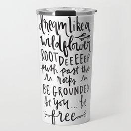"""""""Dream Like a Wild Flower"""" Hand Lettered Illustration Travel Mug"""