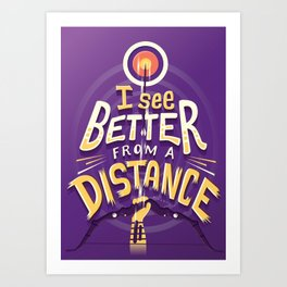 Better from a distance Art Print