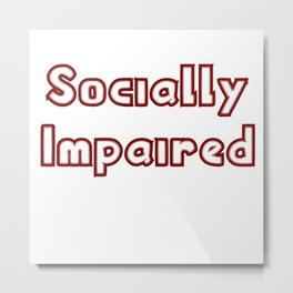 Socially Impaired Metal Print