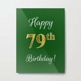 "Elegant ""Happy 79th Birthday!"" With Faux/Imitation Gold-Inspired Color Pattern Number (on Green) Metal Print"