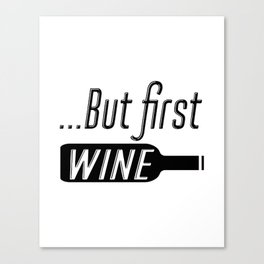 Kitchen Wall Decor, Wine Print, Bar Signs, House Decor, But First Wine, Gift For Wine Lover, Wine De Canvas Print