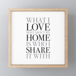 What I Love Most About My Home Is Who I Share It With Framed Mini Art Print