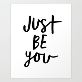 Just Be You black and white contemporary minimalism typography design home wall decor bedroom Art Print