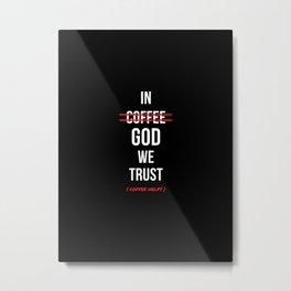 In God We Trust ( Coffee Helps ) Metal Print