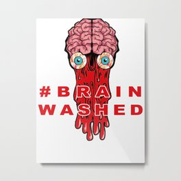Brain Washed Metal Print