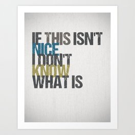 If this isn't nice, I don't know what is – Kurt Vonnegut quote Art Print