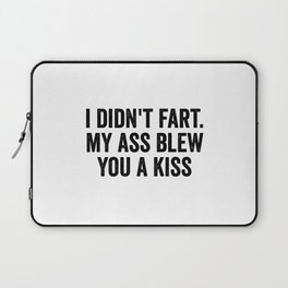 I Didn't Fart My Ass Blew You A Kiss Laptop Sleeve