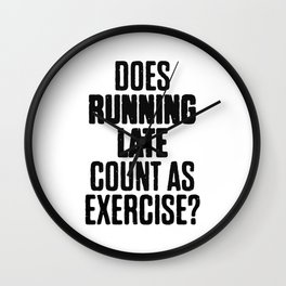 Running Late Count As A Exercise Wall Clock