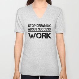 Stop Dreaming About Success - Work Hustle Motivation Fitness Workout Bodybuilding Unisex V-Neck