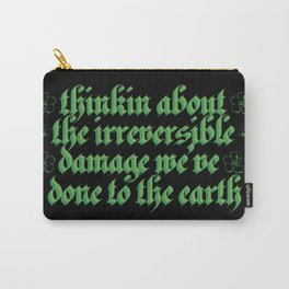 think about the irreversible damage we've done to the earth Carry-All Pouch