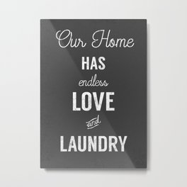 our house has endless love and Laundry Metal Print