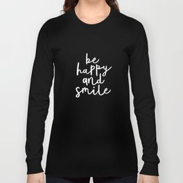 Be Happy and Smile black-white typography poster black and white design bedroom wall home decor room Long Sleeve T-shirt