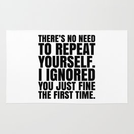 There's No Need To Repeat Yourself. I Ignored You Just Fine the First Time. Rug