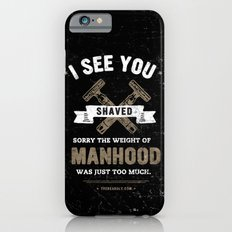 I SEE YOU SHAVED. SORRY THE WEIGHT OF MANHOOD WAS JUST TOO MUCH. iPhone 6s Slim Case